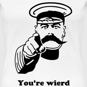 Kitchener I want YOU You're Wierd - Women's Premium T-Shirt