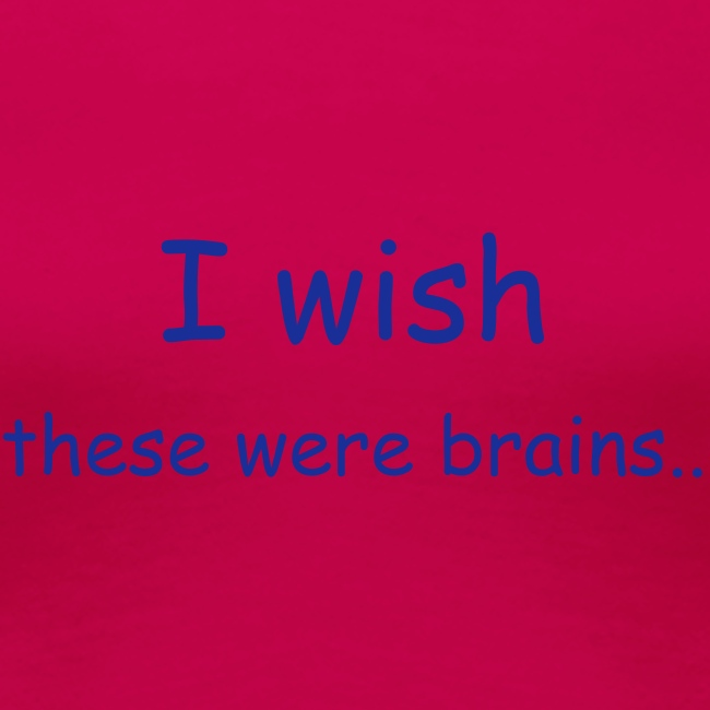I wish these were brains?