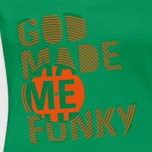 GOD MADE ME FUNKY (UK) - Women's Premium T-Shirt
