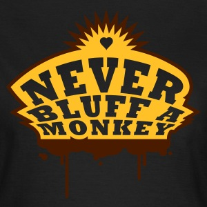 Never Bluff A Monkey - Frauen T-Shirt
