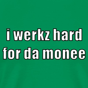i werkz hard for da monee - Männer Premium T-Shirt