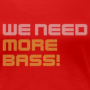 Rot we need more bass T-Shirts - Frauen Premium T-Shirt