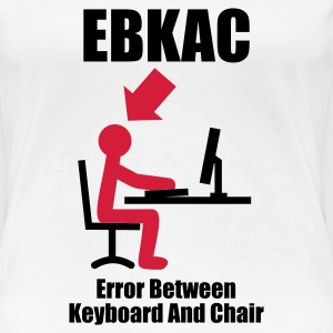 Wit EBKAC - Error between Keyboard and Chair - Computer - Admin T-shirts - Vrouwen Premium T-shirt