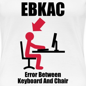 Blanc EBKAC - Error between Keyboard and Chair - Computer - Admin T-shirts - T-shirt Premium Femme