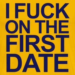 Gelb i fuck on the first date T-Shirts - Männer Premium T-Shirt