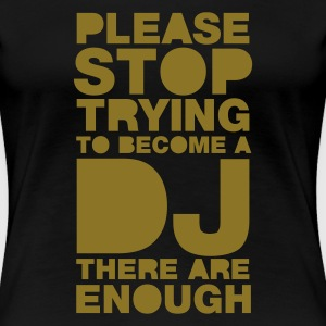 Black Please stop trying to become a DJ - there are enough Women's Tees - Women's Premium T-Shirt