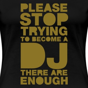 Noir Please stop trying to become a DJ - there are enough T-shirts - T-shirt Premium Femme