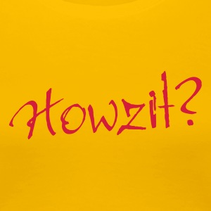 Yellow Howzit? Women's Tees - Women's Premium T-Shirt