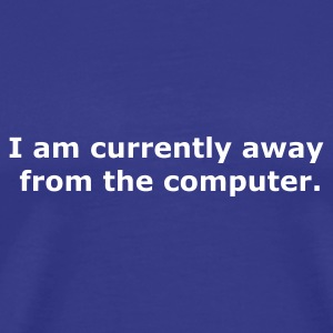 Bleu royal I am currently away from the computer T-shirts (m. courtes) - T-shirt Premium Homme