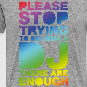Ljusgrå Please stop trying to become a DJ - there are enough T-shirts - Premium-T-shirt herr