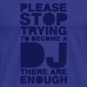 Sky Please stop trying to become a DJ - there are enough Men's Tees - Men's Premium T-Shirt