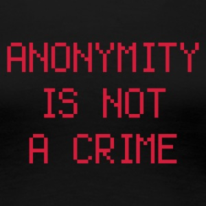 anonymity is not a crime - T-shirt Premium Femme