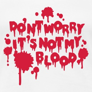White Don't worry, it's not my blood Women's Tees - Women's Premium T-Shirt