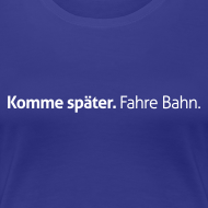 Motiv ~ Komme-später-Girlieshirt