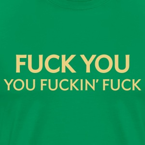 Fuck You Fuckin Fuck (1c, ENG) - Men's Premium T-Shirt