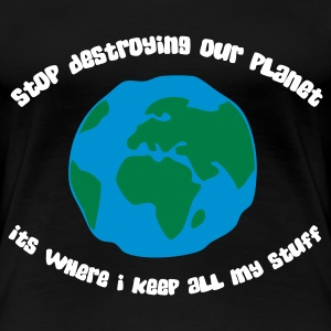 Stop destroying our planet (3c, ENG) - T-shirt Premium Femme