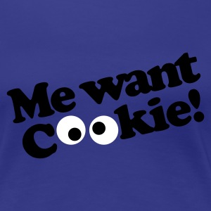 Royal blue Me want cookie! Women's T-Shirts - Women's Premium T-Shirt