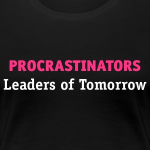 Procrastinators - Leaders of Tomorrow (2c, ENG) - Maglietta Premium da donna