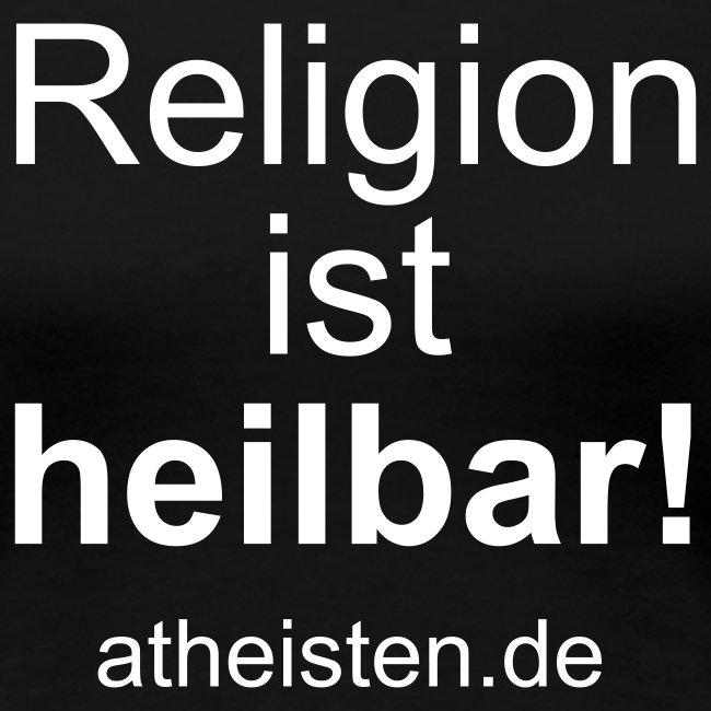 Religion ist heilbar Damenshirt in vielen Farben!
