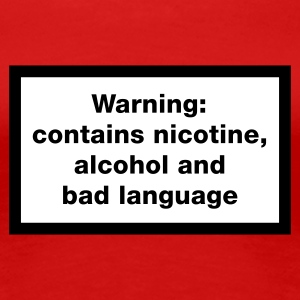 Rood Warning: contains, nicotine, alcohol and bad language T-shirts - Vrouwen Premium T-shirt