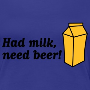 Had Milk Need Beer 1 (2c, ENG) - Dame premium T-shirt