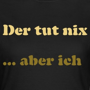 Chocolate Der tut nix/was T-Shirts - Frauen T-Shirt