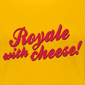 Royale with cheese! T-shirts - Vrouwen Premium T-shirt