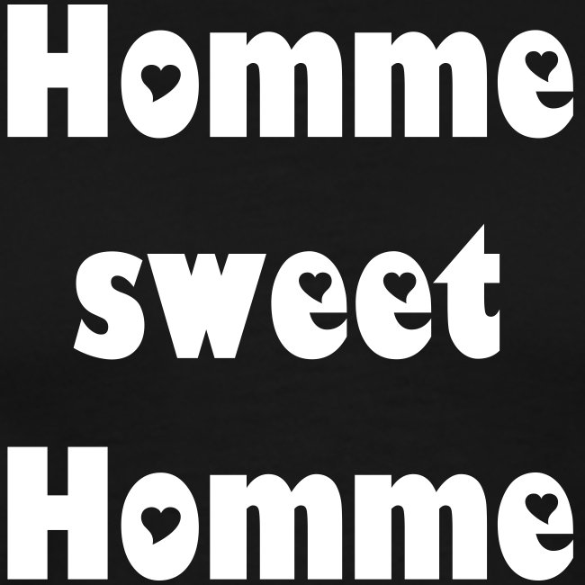 Homme sweet Homme!