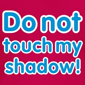 Pink Do not touch my shadow - font © T-Shirts - Women's Premium T-Shirt