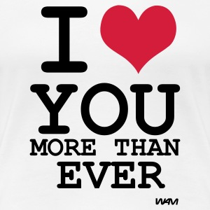 Blanco i love you more than ever by wam Camisetas - Camiseta premium mujer