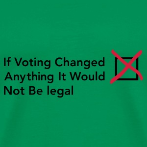 Moss green If voting changed anything Men's Tees - Men's Premium T-Shirt