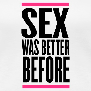 Weiß sex was better before T-Shirts - Frauen Premium T-Shirt