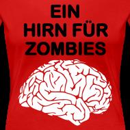 Motiv ~ Ein Hirn für Zombies Shirt w