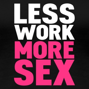 Svart less work more sex T-shirts - Premium-T-shirt dam