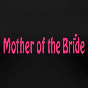 Schwarz Mother of the Bride T-Shirts - Frauen Premium T-Shirt