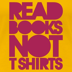 Light pink Read books not T Shirts Women's novelty T-Shirt - Women's Premium T-Shirt