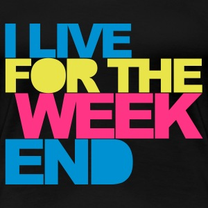Black I Live For The Weekend 2 V2 Women's T-Shirts - Women's Premium T-Shirt