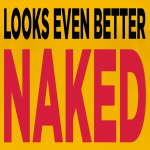 Looks Even Better Naked (2c, ENG) - Camiseta premium mujer