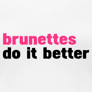 Weiß brunettes do it better T-Shirts - Frauen Premium T-Shirt
