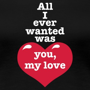 all i ever wanted... - Frauen Premium T-Shirt