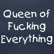 Design ~ Queen of fucking everything