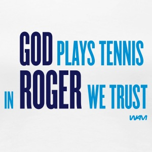 White god plays tennis in roger we trust by wam Women's T-Shirts - Women's Premium T-Shirt