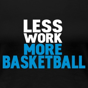 Schwarz less work more basketball T-Shirts - Frauen Premium T-Shirt
