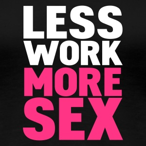 Zwart less work more sex T-shirts - Vrouwen Premium T-shirt