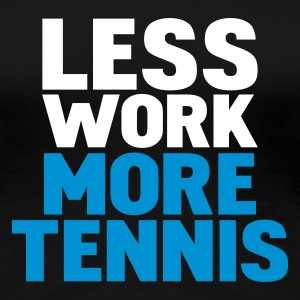 Black less work more tennis Women's T-Shirts - Women's Premium T-Shirt