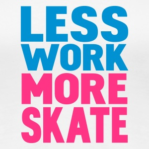Bianco less work more skate T-shirt - Maglietta Premium da donna