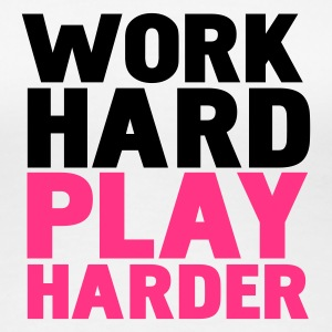 Weiß work hard play harder T-Shirts - Frauen Premium T-Shirt
