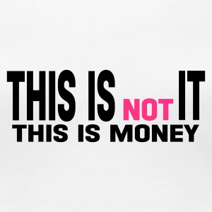 Blanc this is not it this is money T-shirts - T-shirt Premium Femme