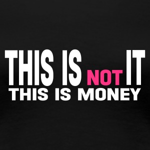 Noir this is not it money this is money T-shirts - T-shirt Premium Femme