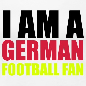 Weiß I am a german football fan © T-Shirts - Dame premium T-shirt